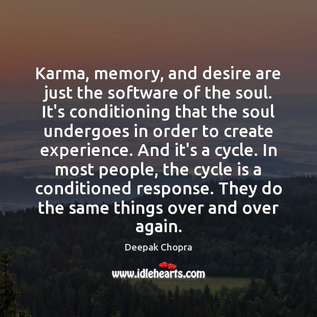 Karma, memory, and desire are just the software of the soul. It's Deepak Chopra Picture Quote
