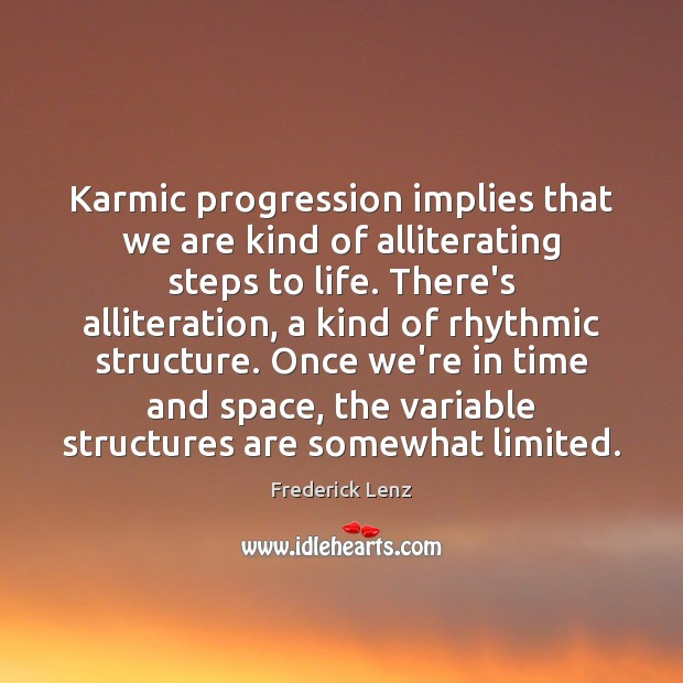 Image, Karmic progression implies that we are kind of alliterating steps to life.