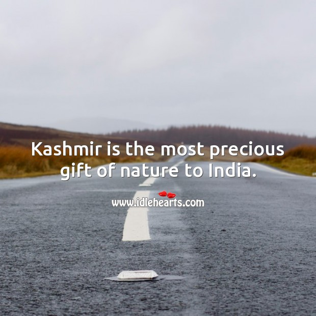 Kashmir is the most precious gift of nature to India. Gift Quotes Image
