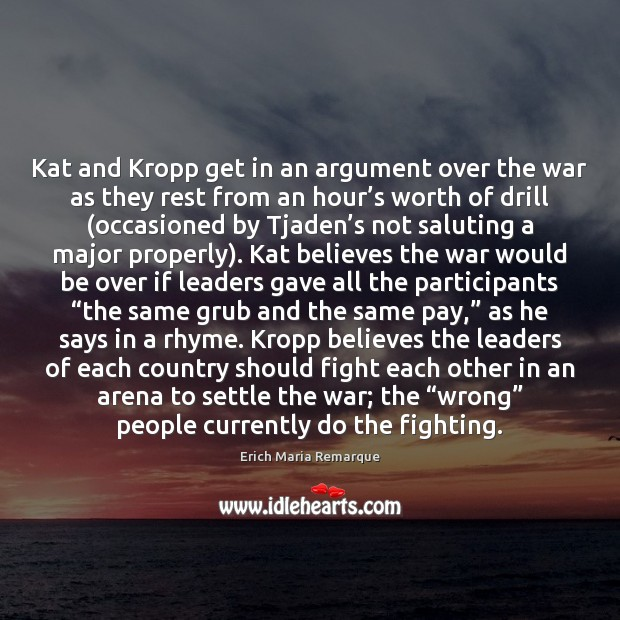 Kat and Kropp get in an argument over the war as they Erich Maria Remarque Picture Quote