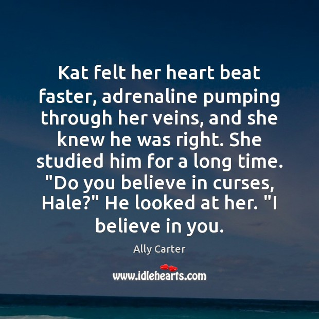 Kat felt her heart beat faster, adrenaline pumping through her veins, and Ally Carter Picture Quote
