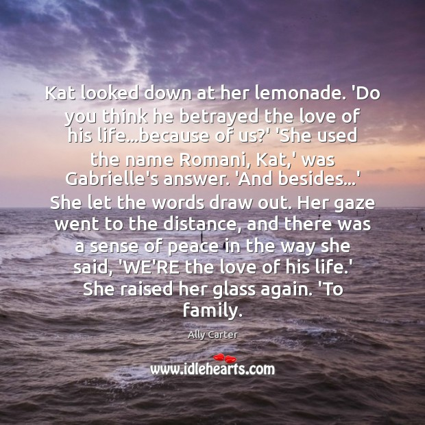 Kat looked down at her lemonade. 'Do you think he betrayed the Ally Carter Picture Quote
