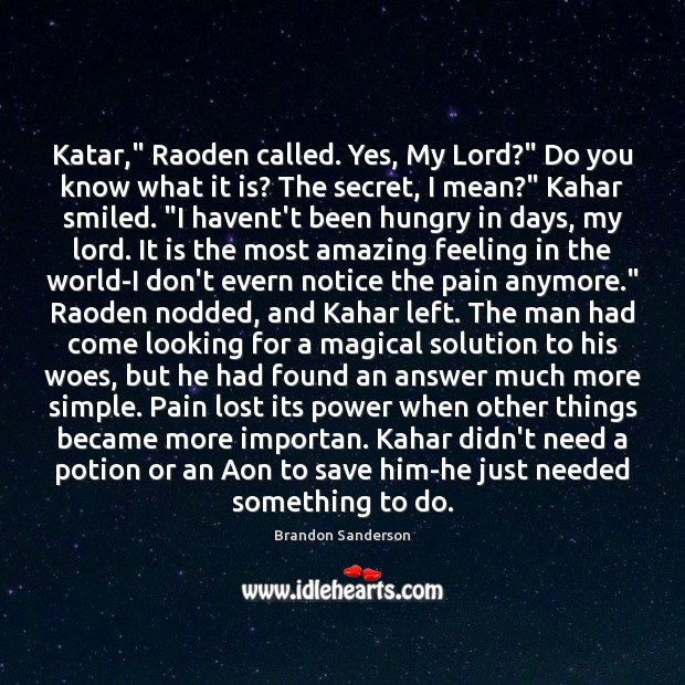 """Katar,"""" Raoden called. Yes, My Lord?"""" Do you know what it is? Brandon Sanderson Picture Quote"""