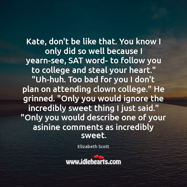 Kate, don't be like that. You know I only did so well Image
