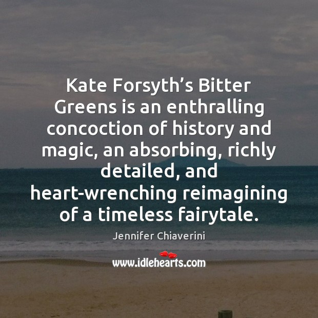 Image, Kate Forsyth's Bitter Greens is an enthralling concoction of history and