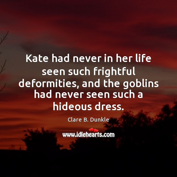 Kate had never in her life seen such frightful deformities, and the Image