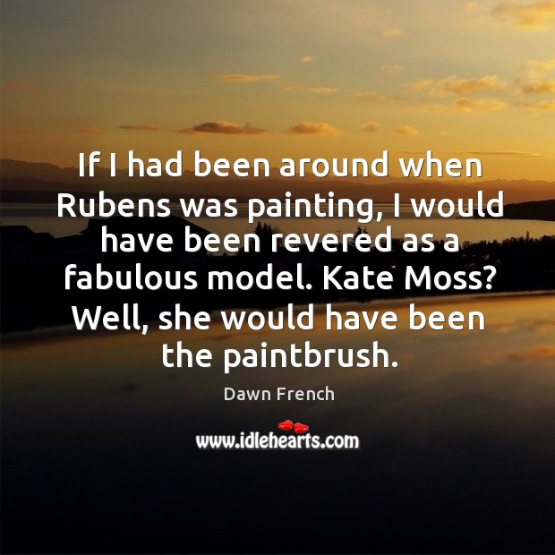 Kate moss? well, she would have been the paintbrush. Image