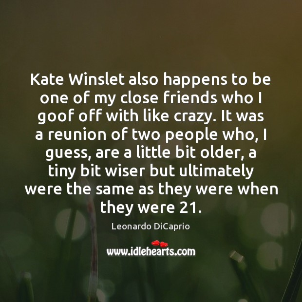 Kate Winslet also happens to be one of my close friends who Image