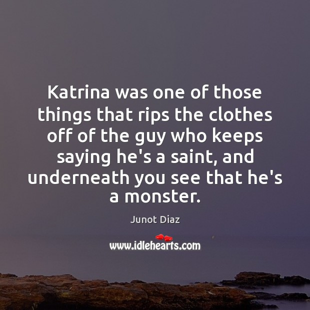 Katrina was one of those things that rips the clothes off of Junot Diaz Picture Quote