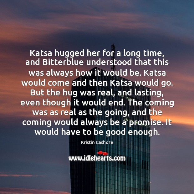 Katsa hugged her for a long time, and Bitterblue understood that this Kristin Cashore Picture Quote