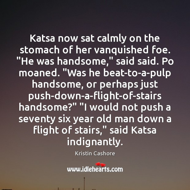 "Katsa now sat calmly on the stomach of her vanquished foe. ""He Kristin Cashore Picture Quote"