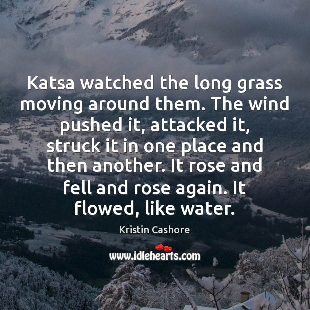 Katsa watched the long grass moving around them. The wind pushed it, Kristin Cashore Picture Quote