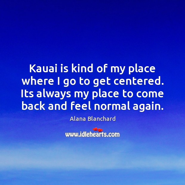 Image, Kauai is kind of my place where I go to get centered.