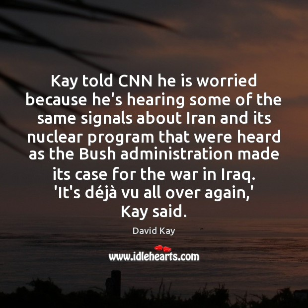 Kay told CNN he is worried because he's hearing some of the Image