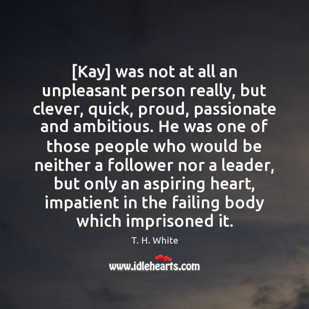 [Kay] was not at all an unpleasant person really, but clever, quick, Image