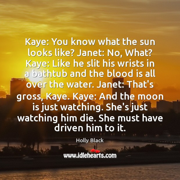 Kaye: You know what the sun looks like? Janet: No, What? Kaye: Image