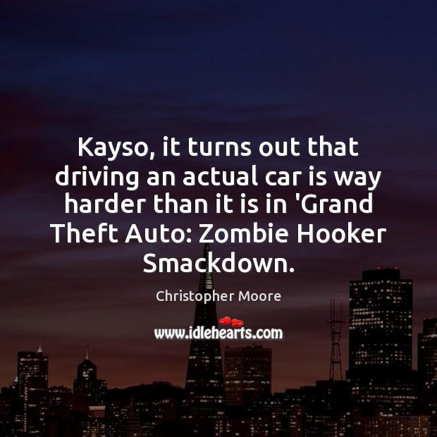Kayso, it turns out that driving an actual car is way harder Car Quotes Image