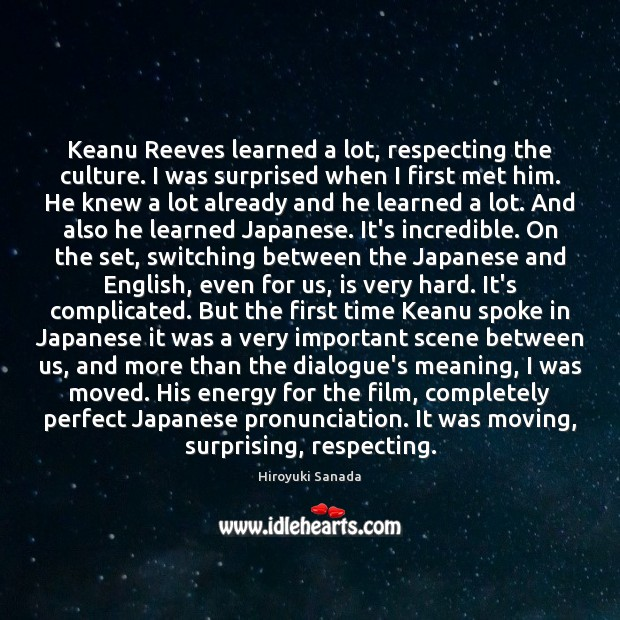 Keanu Reeves learned a lot, respecting the culture. I was surprised when Image