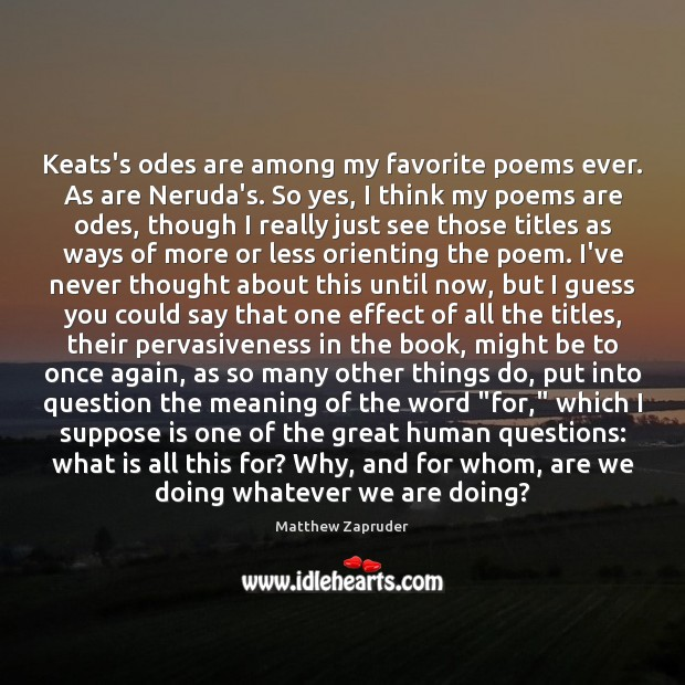 Image, Keats's odes are among my favorite poems ever. As are Neruda's. So