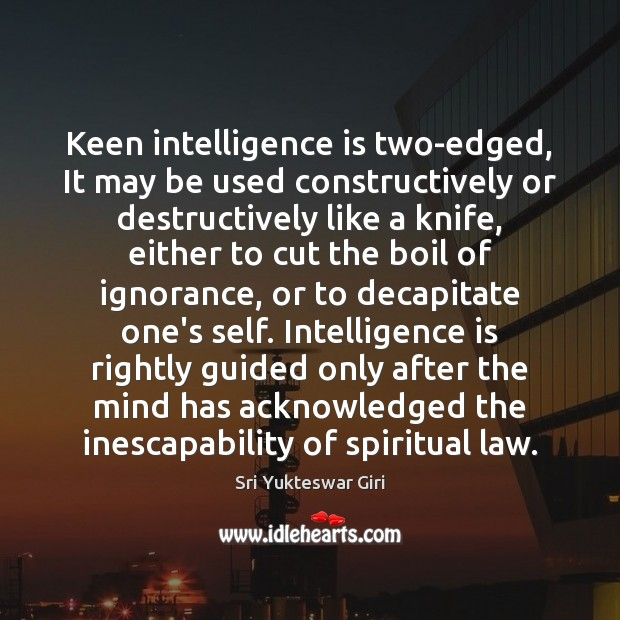Keen intelligence is two-edged, It may be used constructively or destructively like Intelligence Quotes Image