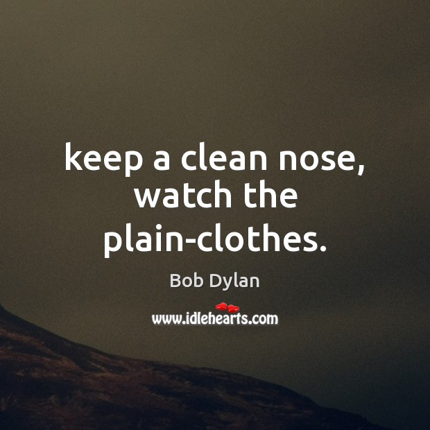 Image, Keep a clean nose, watch the plain-clothes.