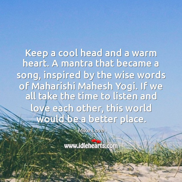 Keep a cool head and a warm heart. A mantra that became Mike Love Picture Quote