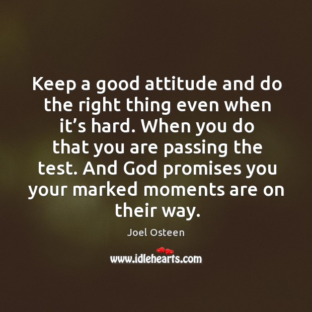 Image, Keep a good attitude and do the right thing even when it's hard.