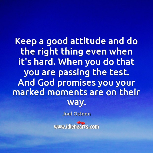 Keep a good attitude and do the right thing even when it's Joel Osteen Picture Quote
