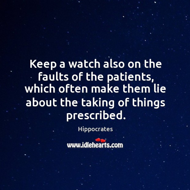 Image, Keep a watch also on the faults of the patients, which often make them lie about the taking of things prescribed.
