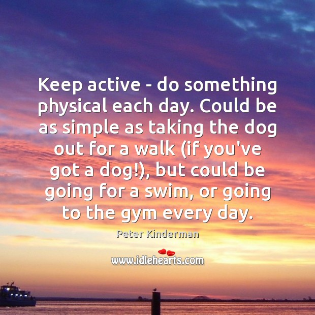 Keep active – do something physical each day. Could be as simple Image