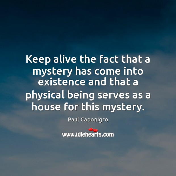 Keep alive the fact that a mystery has come into existence and Image