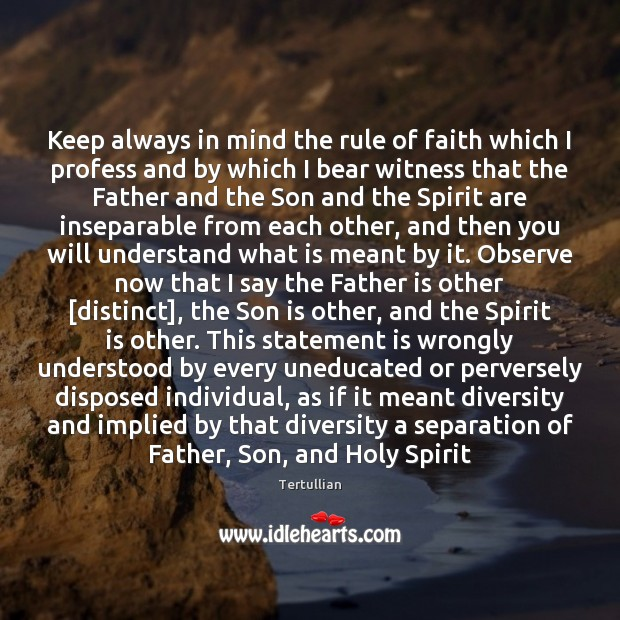 Keep always in mind the rule of faith which I profess and Son Quotes Image