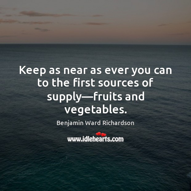 Image, Keep as near as ever you can to the first sources of supply—fruits and vegetables.