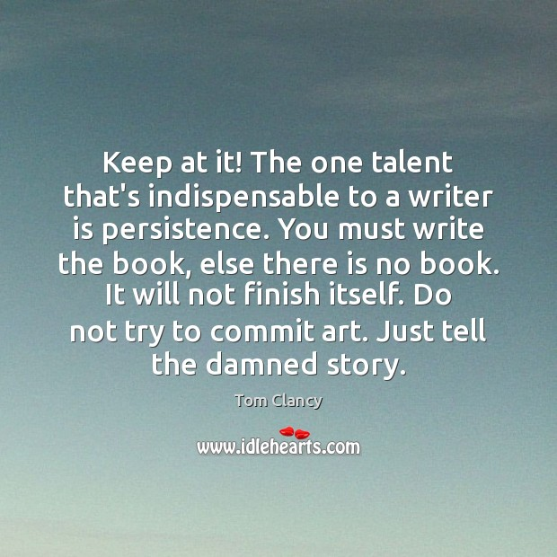 Keep at it! The one talent that's indispensable to a writer is Tom Clancy Picture Quote