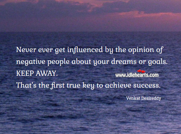 Never ever get influenced by the opinion of negative people Success Quotes Image