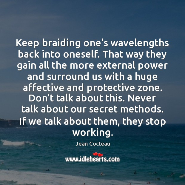 Image, Keep braiding one's wavelengths back into oneself. That way they gain all