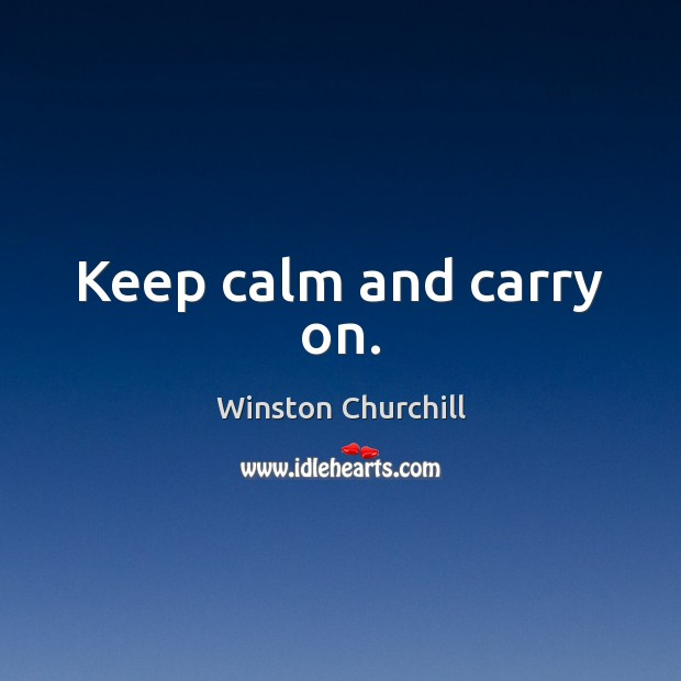 Image, Keep calm and carry on.