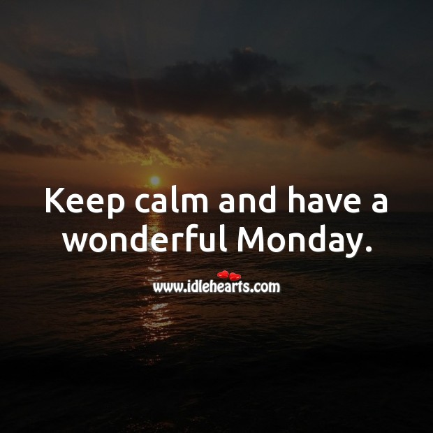 Keep calm and have a wonderful Monday. Monday Quotes Image