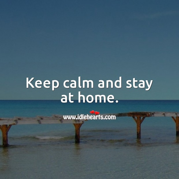 Keep calm and stay at home. Home Quotes Image