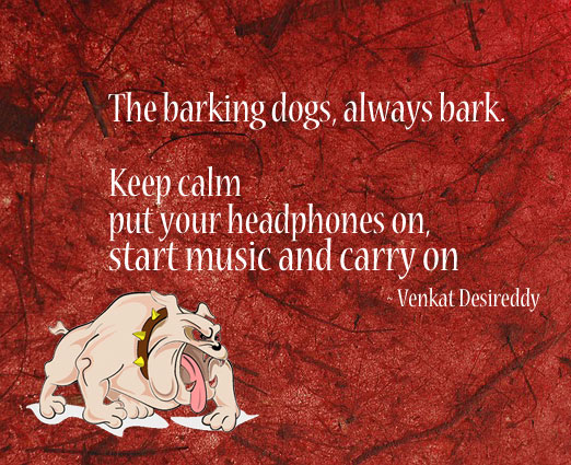 The barking dogs, always bark. So always keep calm & carry on. Venkat Desireddy Picture Quote