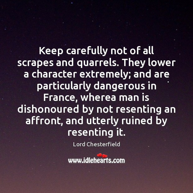 Keep carefully not of all scrapes and quarrels. They lower a character Image
