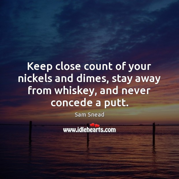 Keep close count of your nickels and dimes, stay away from whiskey, Image