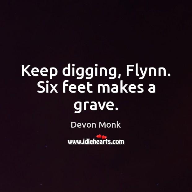 Keep digging, Flynn. Six feet makes a grave. Image
