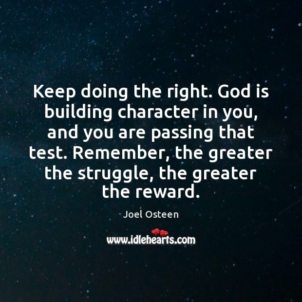 Keep doing the right. God is building character in you, and you Image