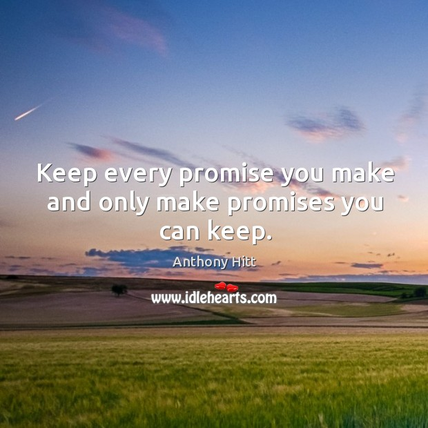 Image, Keep every promise you make and only make promises you can keep.