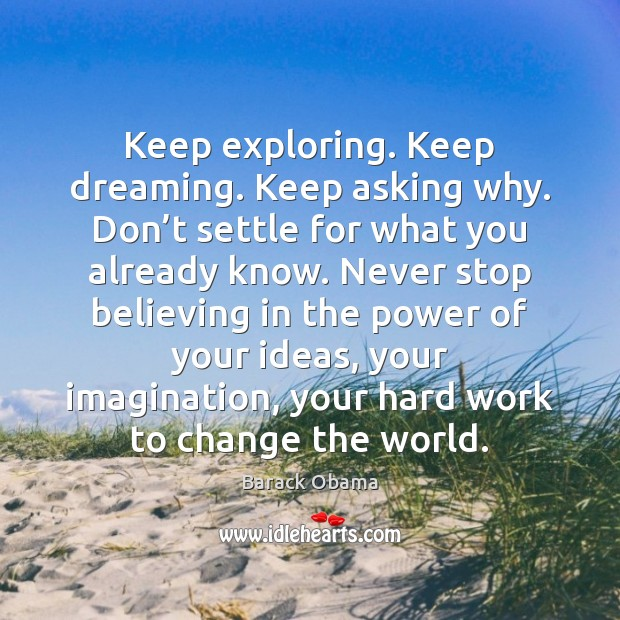 Image, Keep exploring. Keep dreaming. Keep asking why. Don't settle for what