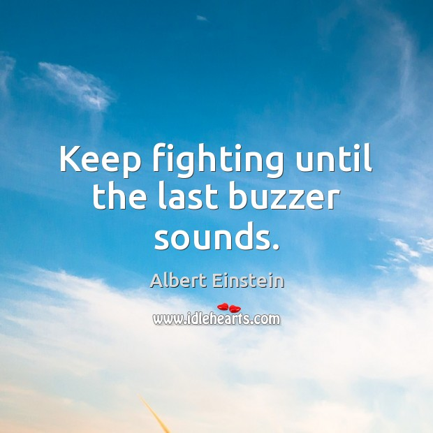 Keep fighting until the last buzzer sounds. Image
