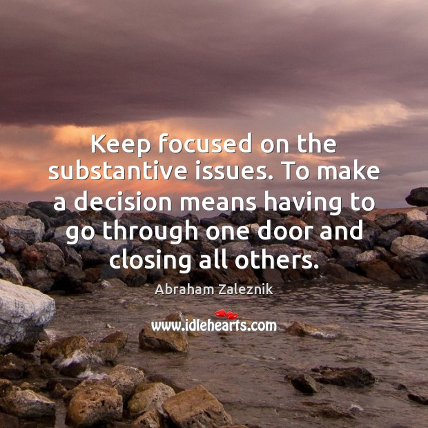 Image, Keep focused on the substantive issues. To make a decision means having