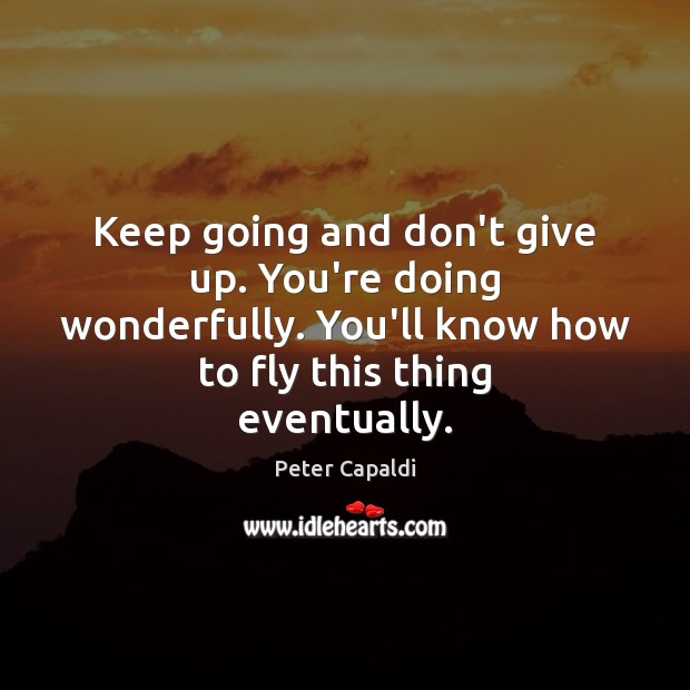 Keep going and don't give up. You're doing wonderfully. You'll know how Don't Give Up Quotes Image