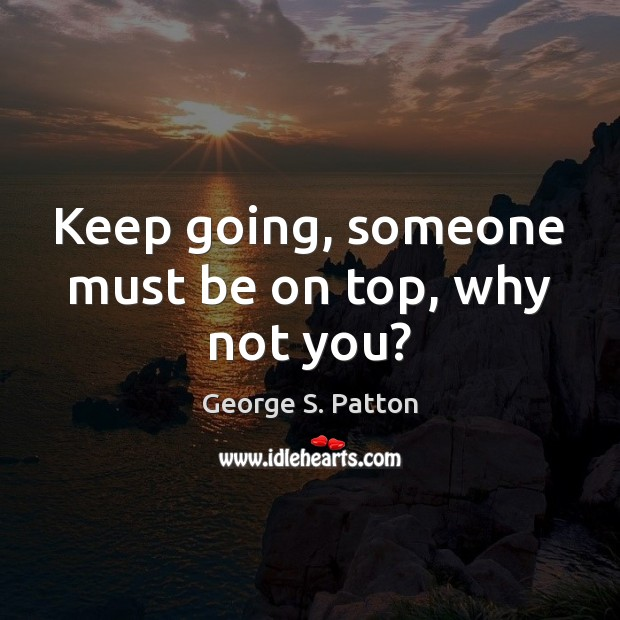 Image, Keep going, someone must be on top, why not you?
